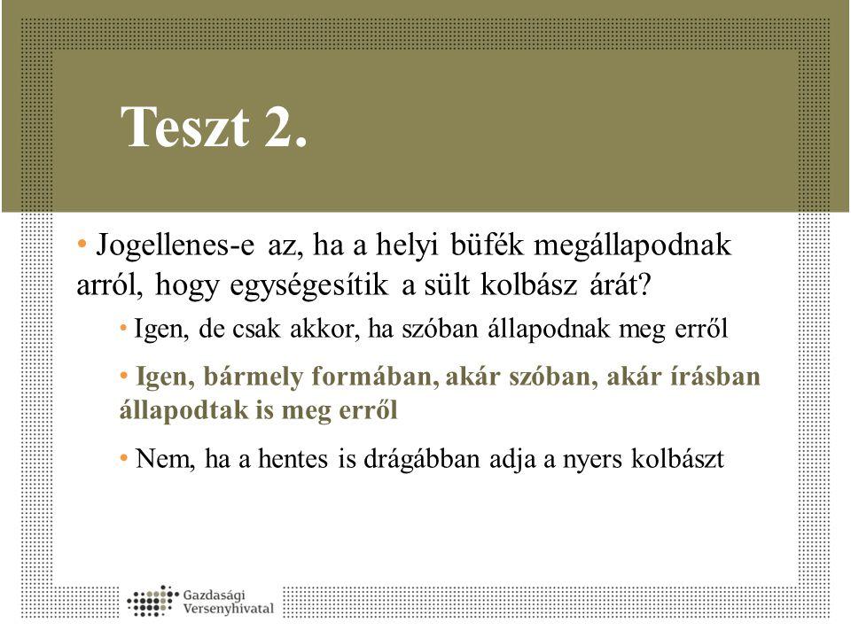 Teszt 2. • Jogellenes-e az, ha a helyi büfék megállapodnak arról, hogy egységesítik a sült kolbász árát? • Igen, de csak akkor, ha szóban állapodnak m