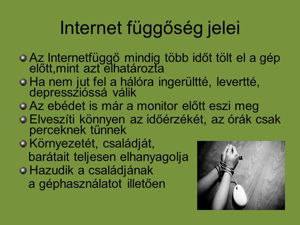 Internet függőség jelei Az Internetfüggő mindig több időt tölt el a gép előtt,mint azt elhatározta Ha nem jut fel a hálóra ingerültté, levertté, depre