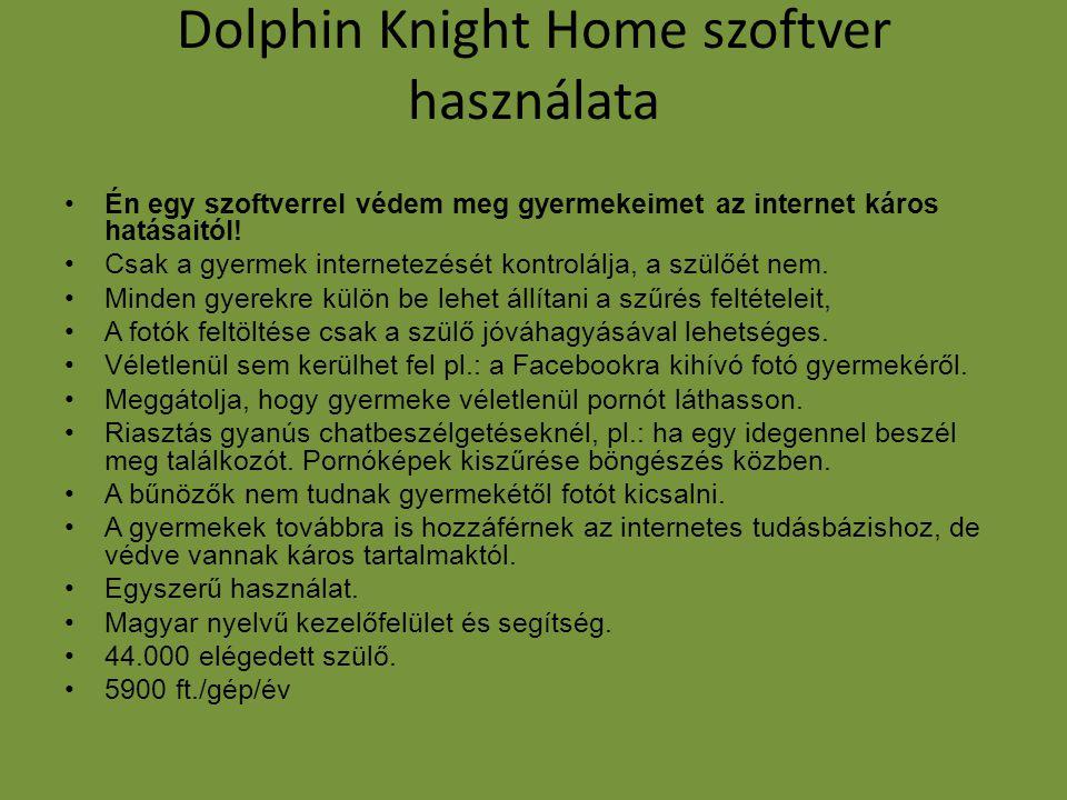 Dolphin Knight Home szoftver használata •Én egy szoftverrel védem meg gyermekeimet az internet káros hatásaitól! •Csak a gyermek internetezését kontro
