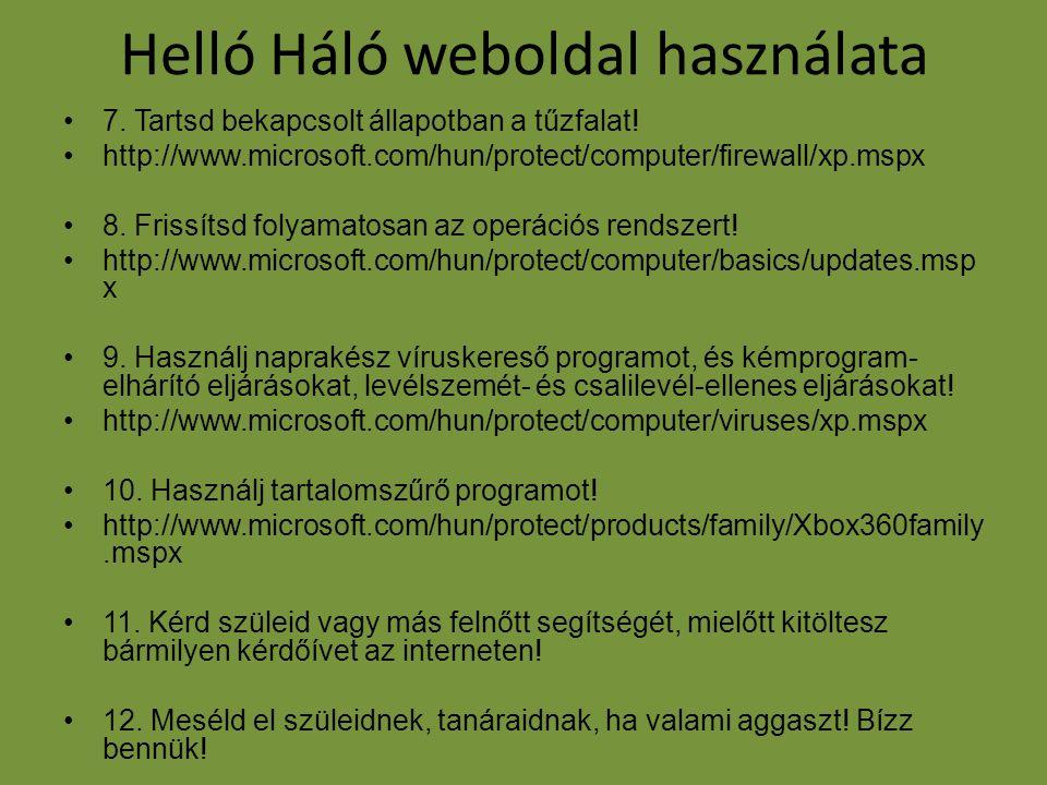 Helló Háló weboldal használata •7. Tartsd bekapcsolt állapotban a tűzfalat! •http://www.microsoft.com/hun/protect/computer/firewall/xp.mspx •8. Frissí