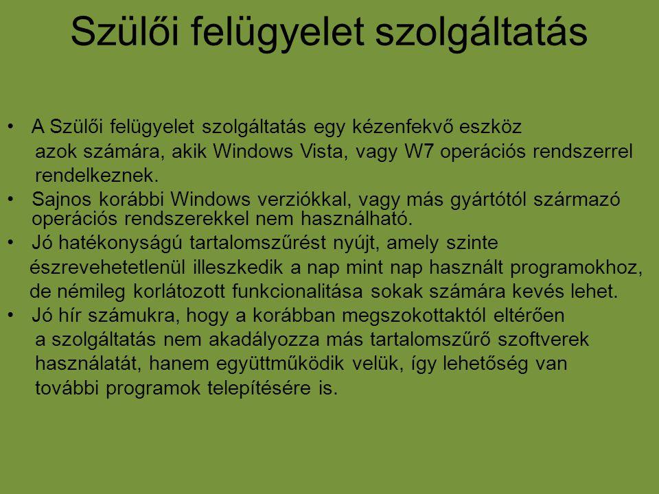 Szülői felügyelet szolgáltatás •A Szülői felügyelet szolgáltatás egy kézenfekvő eszköz azok számára, akik Windows Vista, vagy W7 operációs rendszerrel
