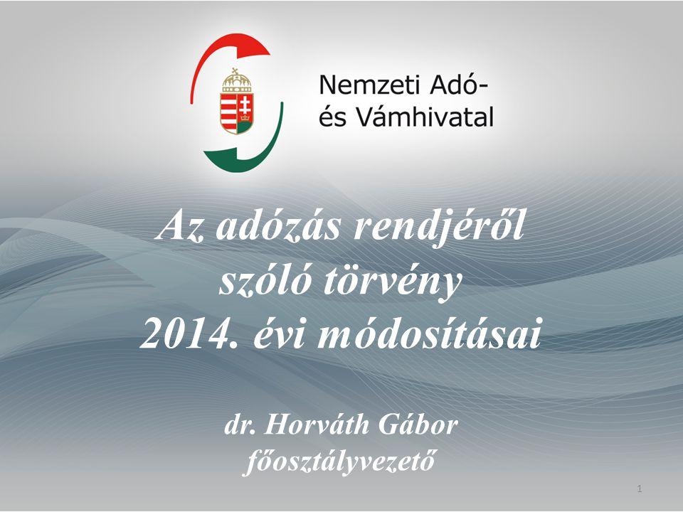 Az adózás rendjéről szóló törvény 2014. évi módosításai dr. Horváth Gábor főosztályvezető 1