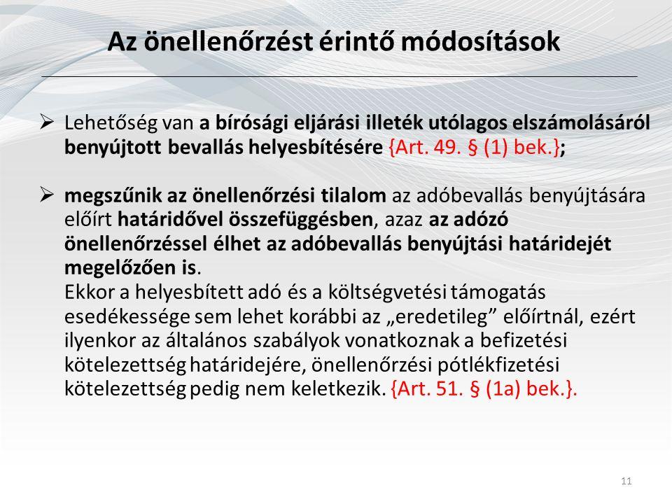 Az önellenőrzést érintő módosítások 11  Lehetőség van a bírósági eljárási illeték utólagos elszámolásáról benyújtott bevallás helyesbítésére {Art. 49