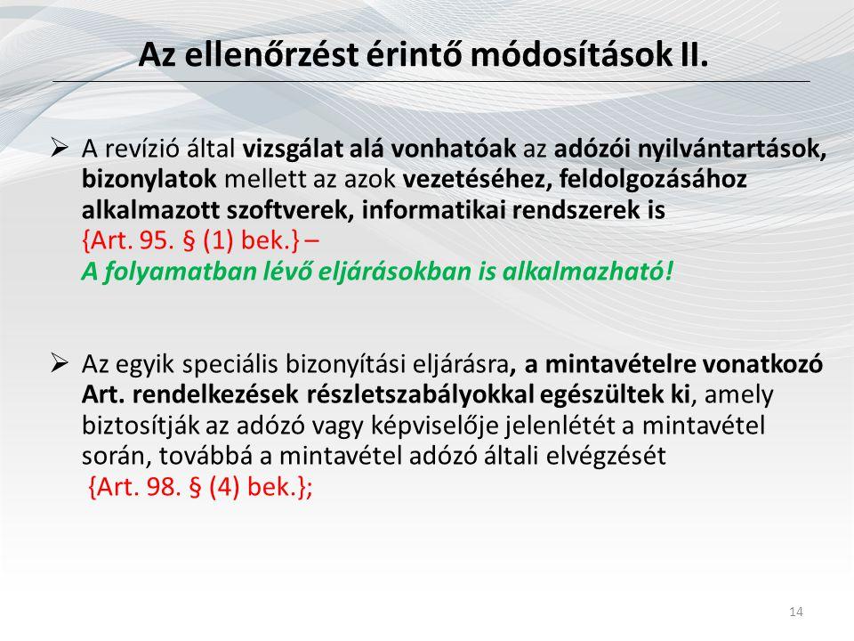 Az ellenőrzést érintő módosítások II. 14  A revízió által vizsgálat alá vonhatóak az adózói nyilvántartások, bizonylatok mellett az azok vezetéséhez,