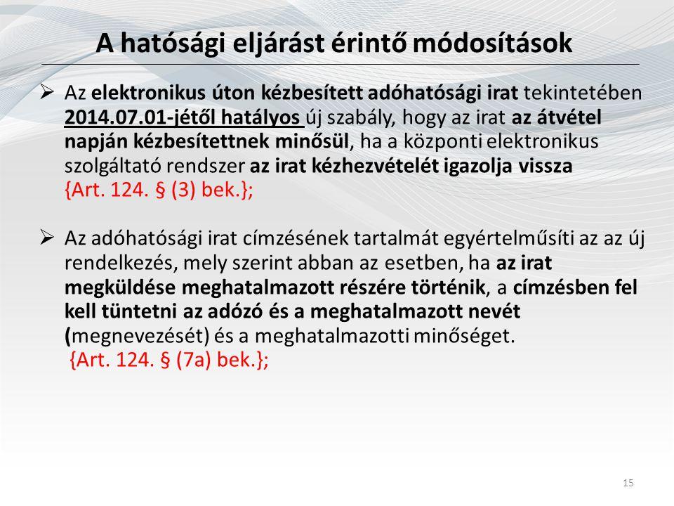 A hatósági eljárást érintő módosítások 15  Az elektronikus úton kézbesített adóhatósági irat tekintetében 2014.07.01-jétől hatályos új szabály, hogy