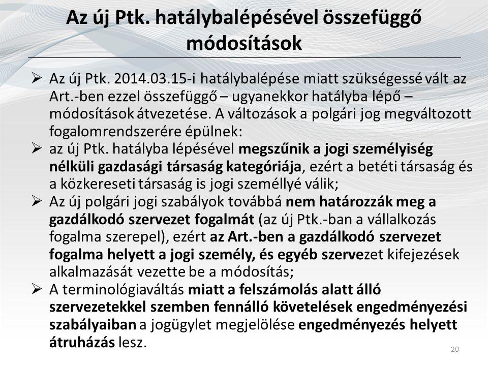 Az új Ptk. hatálybalépésével összefüggő módosítások 20  Az új Ptk. 2014.03.15-i hatálybalépése miatt szükségessé vált az Art.-ben ezzel összefüggő –