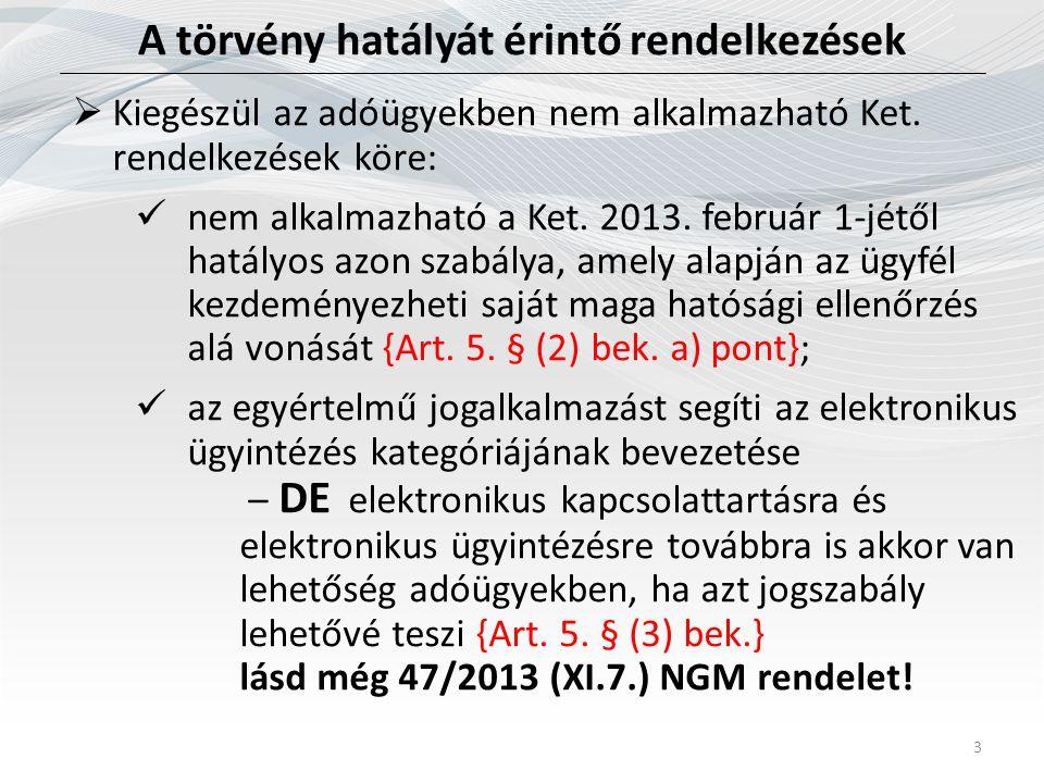 A törvény hatályát érintő rendelkezések 3  Kiegészül az adóügyekben nem alkalmazható Ket. rendelkezések köre:  nem alkalmazható a Ket. 2013. február