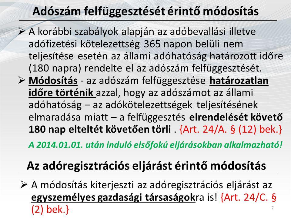 Adószám felfüggesztését érintő módosítás 7  A korábbi szabályok alapján az adóbevallási illetve adófizetési kötelezettség 365 napon belüli nem teljes