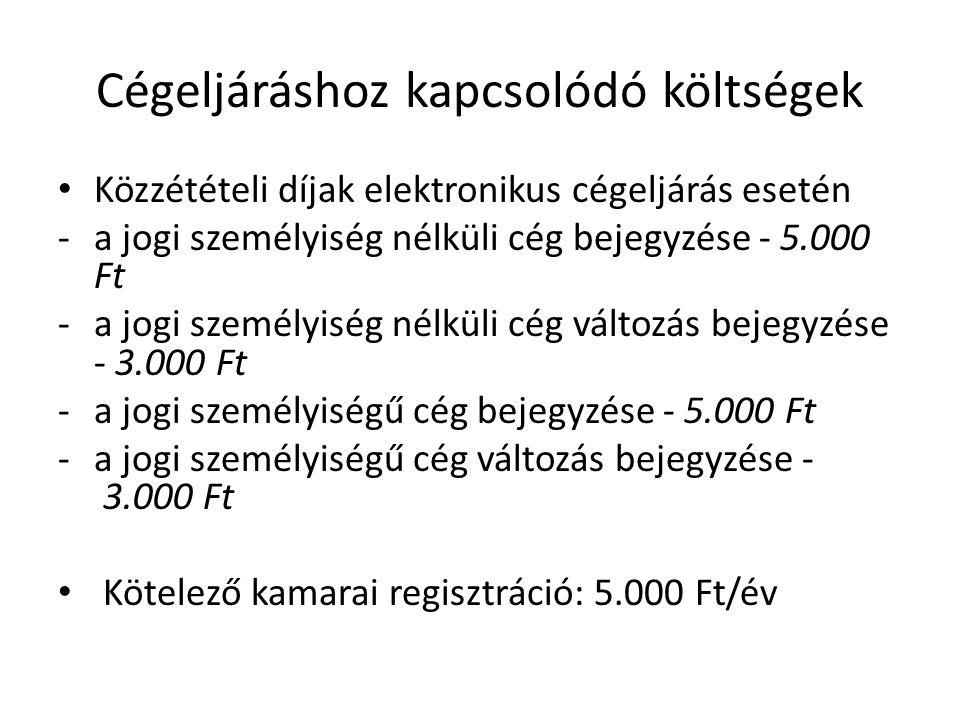 Cégeljáráshoz kapcsolódó költségek • Közzétételi díjak elektronikus cégeljárás esetén -a jogi személyiség nélküli cég bejegyzése - 5.000 Ft -a jogi sz
