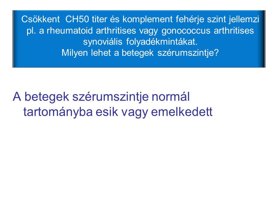 A betegek szérumszintje normál tartományba esik vagy emelkedett Csökkent CH50 titer és komplement fehérje szint jellemzi pl. a rheumatoid arthritises