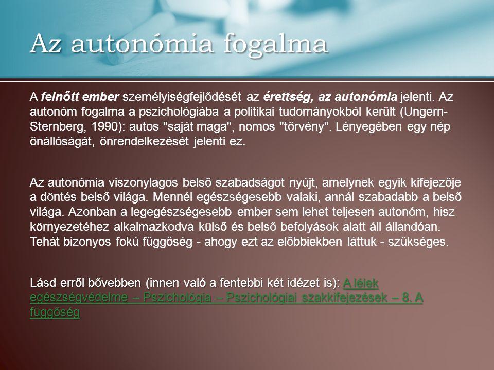 Az autonómia fogalma A felnőtt ember személyiségfejlődését az érettség, az autonómia jelenti. Az autonóm fogalma a pszichológiába a politikai tudomány