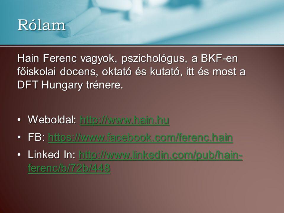 Rólam Hain Ferenc vagyok, pszichológus, a BKF-en főiskolai docens, oktató és kutató, itt és most a DFT Hungary trénere. •Weboldal: http://www.hain.hu