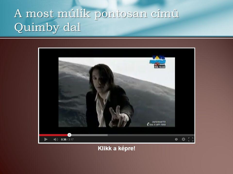 A most múlik pontosan című Quimby dal Klikk a képre!