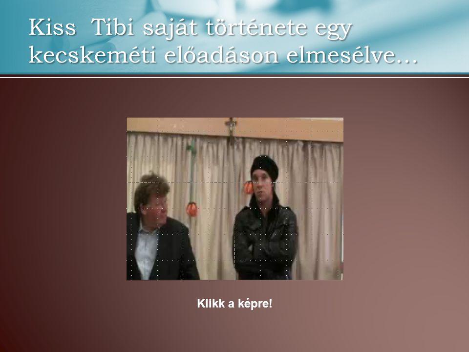 Kiss Tibi saját története egy kecskeméti előadáson elmesélve… Klikk a képre!