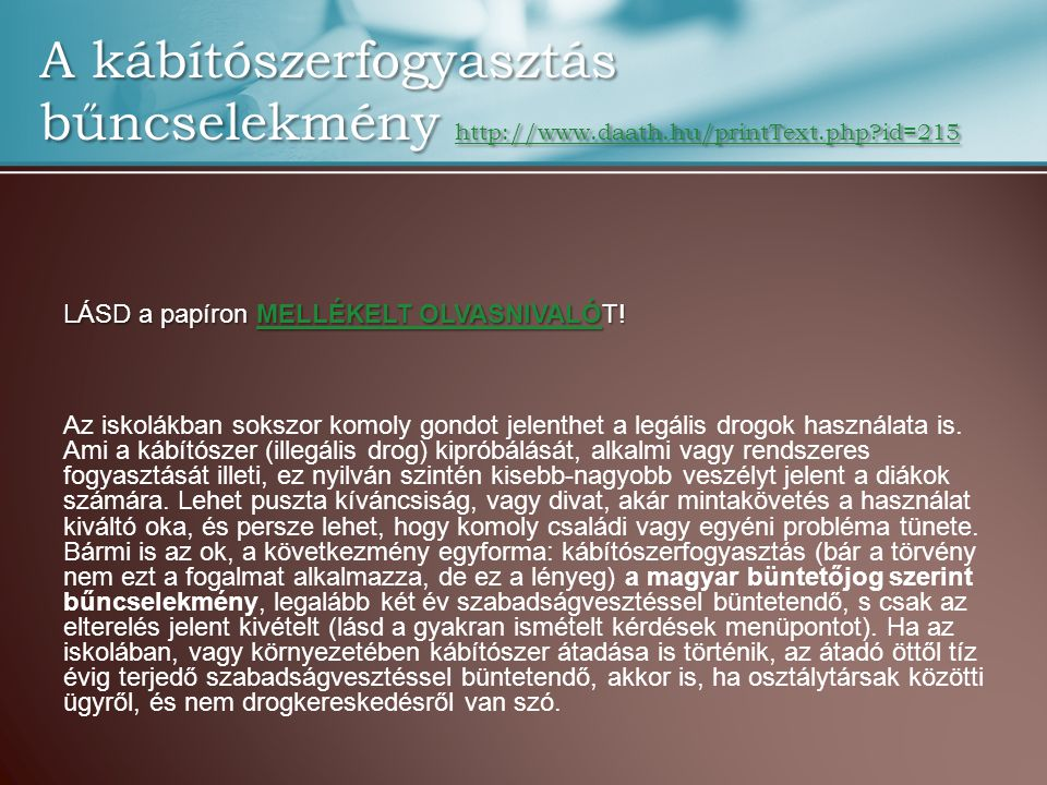 A kábítószerfogyasztás bűncselekmény http://www.daath.hu/printText.php?id=215 http://www.daath.hu/printText.php?id=215 LÁSD a papíron MELLÉKELT OLVASN