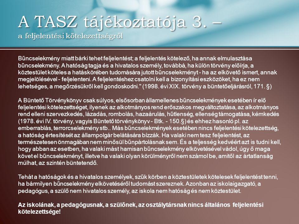A TASZ tájékoztatója 3. – a feljelentési kötelezettségről Bűncselekmény miatt bárki tehet feljelentést; a feljelentés kötelező, ha annak elmulasztása