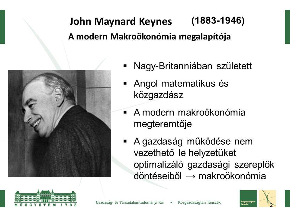 2 John Maynard Keynes A modern Makroökonómia megalapítója (1883-1946)  Nagy-Britanniában született  Angol matematikus és közgazdász  A modern makroökonómia megteremtője  A gazdaság működése nem vezethető le helyzetüket optimalizáló gazdasági szereplők döntéseiből → makroökonómia