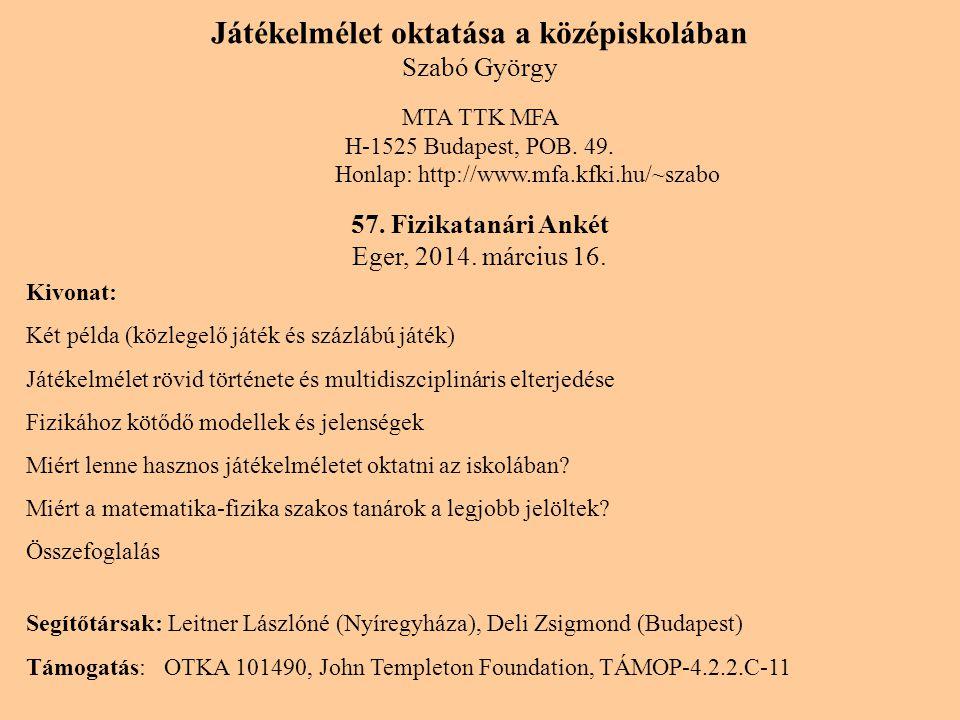 Játékelmélet oktatása a középiskolában Szabó György MTA TTK MFA H-1525 Budapest, POB. 49. Honlap: http://www.mfa.kfki.hu/~szabo 57. Fizikatanári Ankét