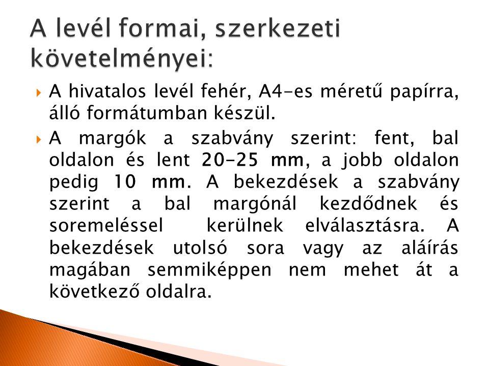  A hivatalos levél fehér, A4-es méretű papírra, álló formátumban készül.  A margók a szabvány szerint: fent, bal oldalon és lent 20-25 mm, a jobb ol