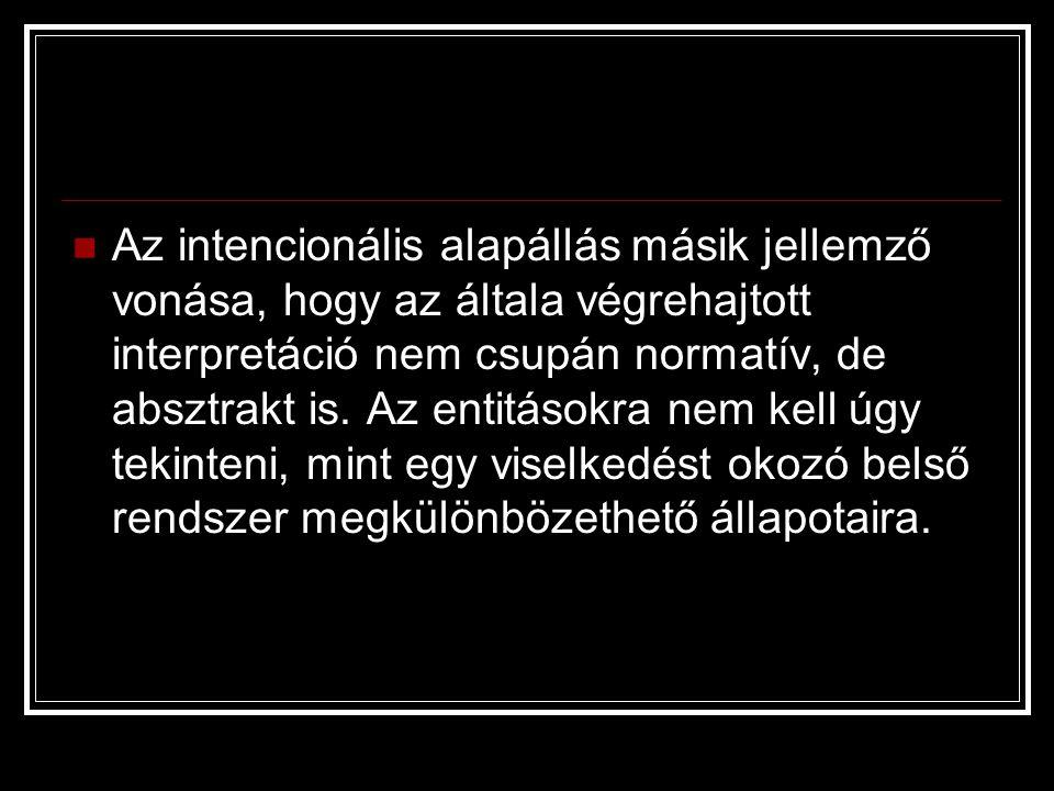  Az intencionális alapállás másik jellemző vonása, hogy az általa végrehajtott interpretáció nem csupán normatív, de absztrakt is. Az entitásokra nem