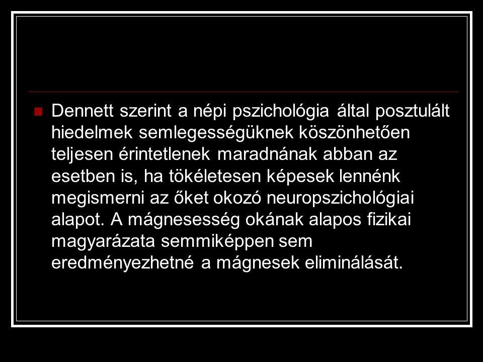  Dennett szerint a népi pszichológia által posztulált hiedelmek semlegességüknek köszönhetően teljesen érintetlenek maradnának abban az esetben is, h