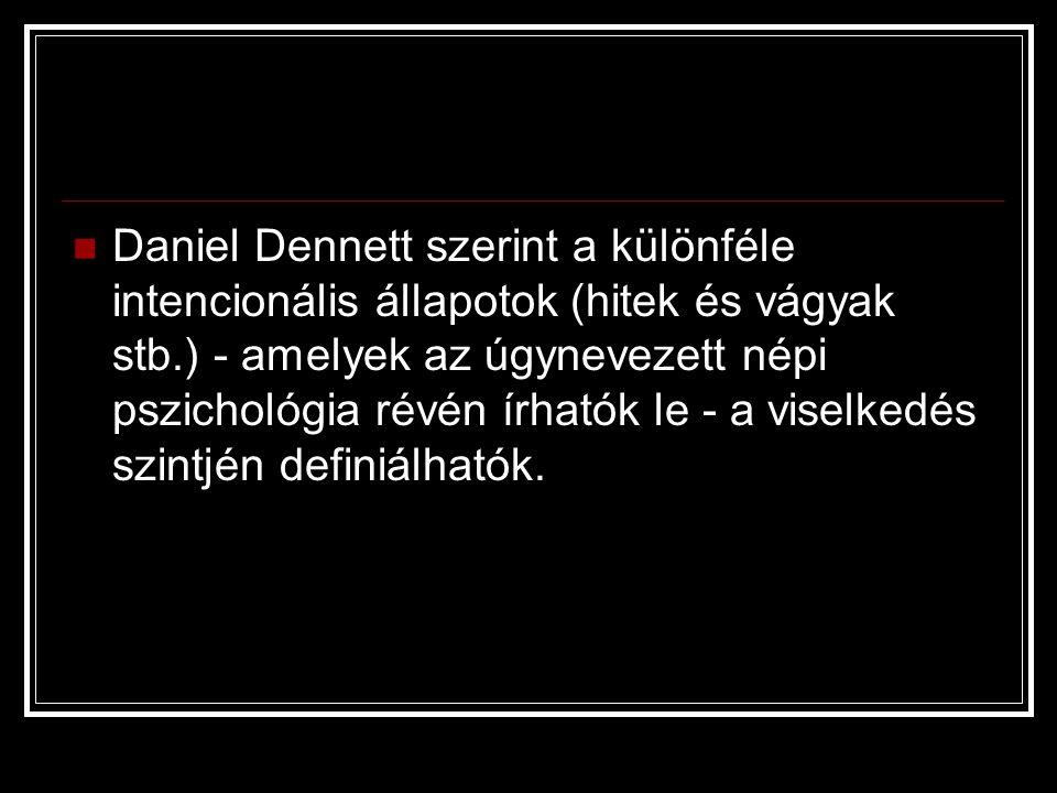  Daniel Dennett szerint a különféle intencionális állapotok (hitek és vágyak stb.) - amelyek az úgynevezett népi pszichológia révén írhatók le - a vi