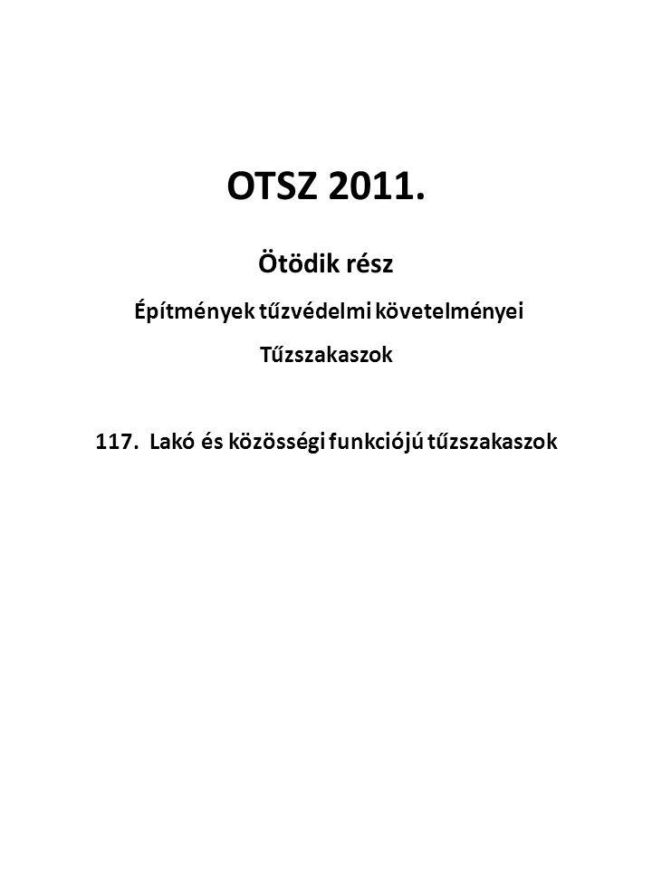 OTSZ 2011.Ötödik rész Építmények tűzvédelmi követelményei Tűzszakaszok 117.