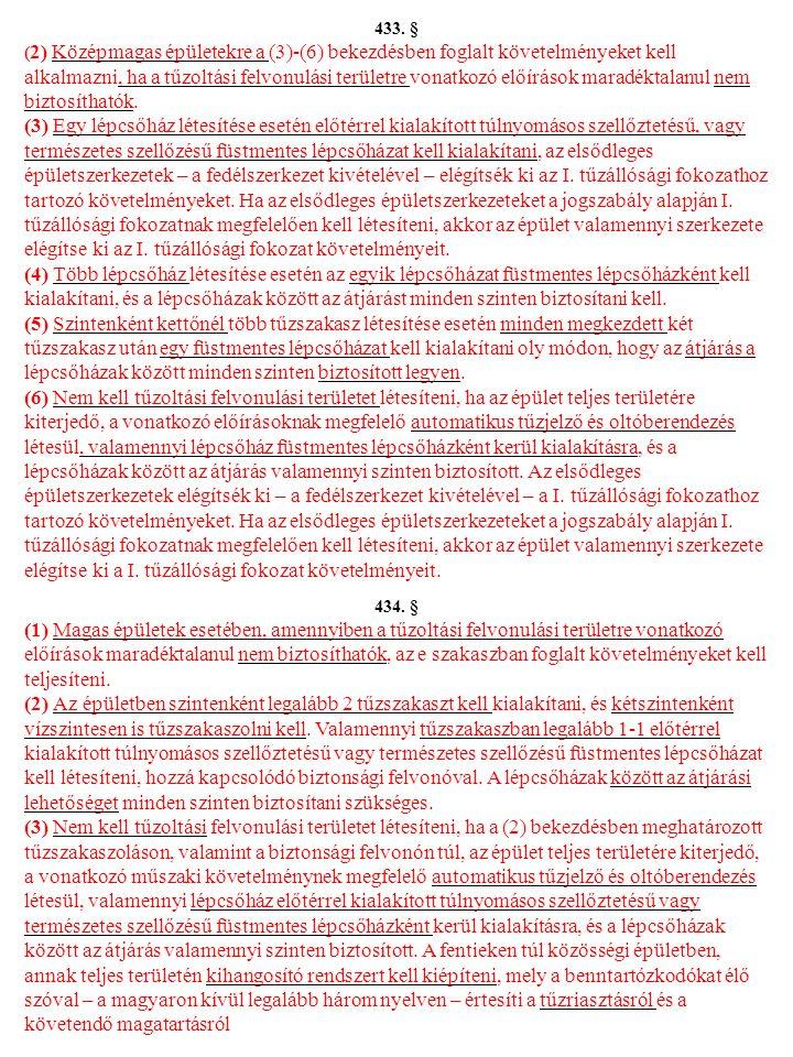 433. § ( 2) Középmagas épületekre a (3)-(6) bekezdésben foglalt követelményeket kell alkalmazni, ha a tűzoltási felvonulási területre vonatkozó előírá