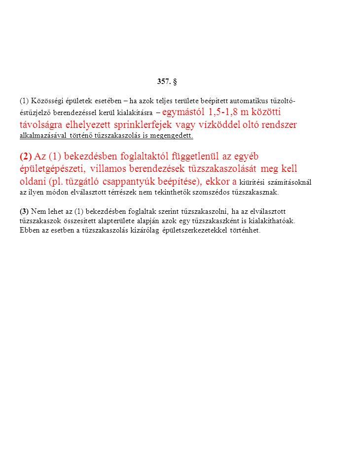 357. § (1) Közösségi épületek esetében – ha azok teljes területe beépített automatikus tűzoltó- éstűzjelző berendezéssel kerül kialakításra – egymástó