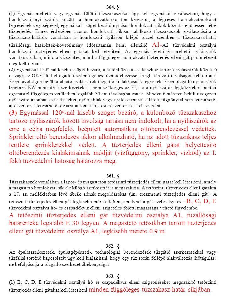 364. § (1) Egymás melletti vagy egymás fölötti tűzszakaszokat úgy kell egymástól elválasztani, hogy a homlokzati nyílászárók között, a homlokzatburkol