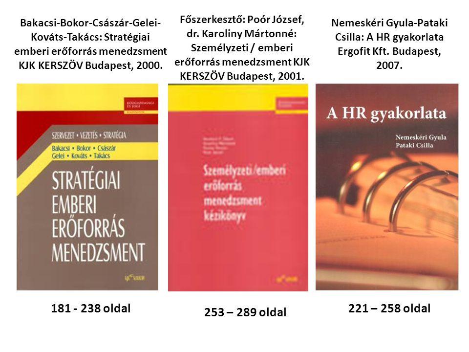 181 - 238 oldal 221 – 258 oldal Bakacsi-Bokor-Császár-Gelei- Kováts-Takács: Stratégiai emberi erőforrás menedzsment KJK KERSZÖV Budapest, 2000.