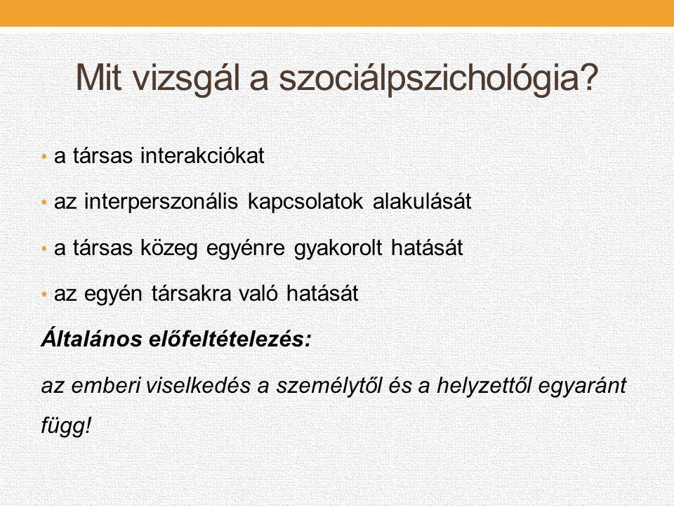 Mit vizsgál a szociálpszichológia? • a társas interakciókat • az interperszonális kapcsolatok alakulását • a társas közeg egyénre gyakorolt hatását •