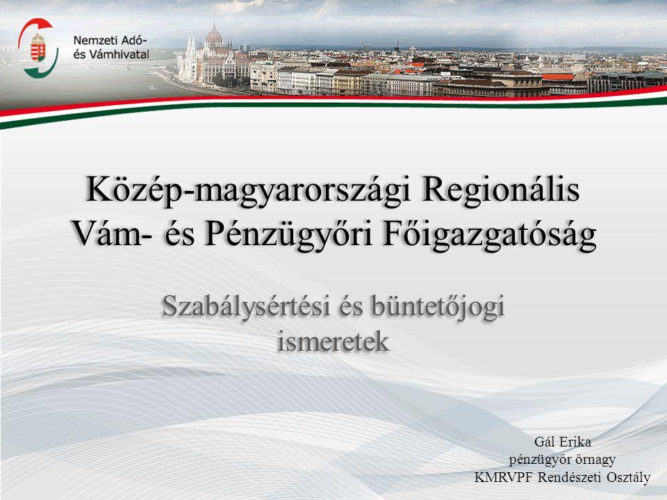 Közép-magyarországi Regionális Vám- és Pénzügyőri Főigazgatóság Szabálysértési és büntetőjogi ismeretek Gál Erika pénzügyőr őrnagy KMRVPF Rendészeti Osztály