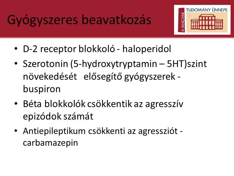 Gyógyszeres beavatkozás • D-2 receptor blokkoló - haloperidol • Szerotonin (5-hydroxytryptamin – 5HT)szint növekedését elősegítő gyógyszerek - buspiron • Béta blokkolók csökkentik az agresszív epizódok számát • Antiepileptikum csökkenti az agressziót - carbamazepin