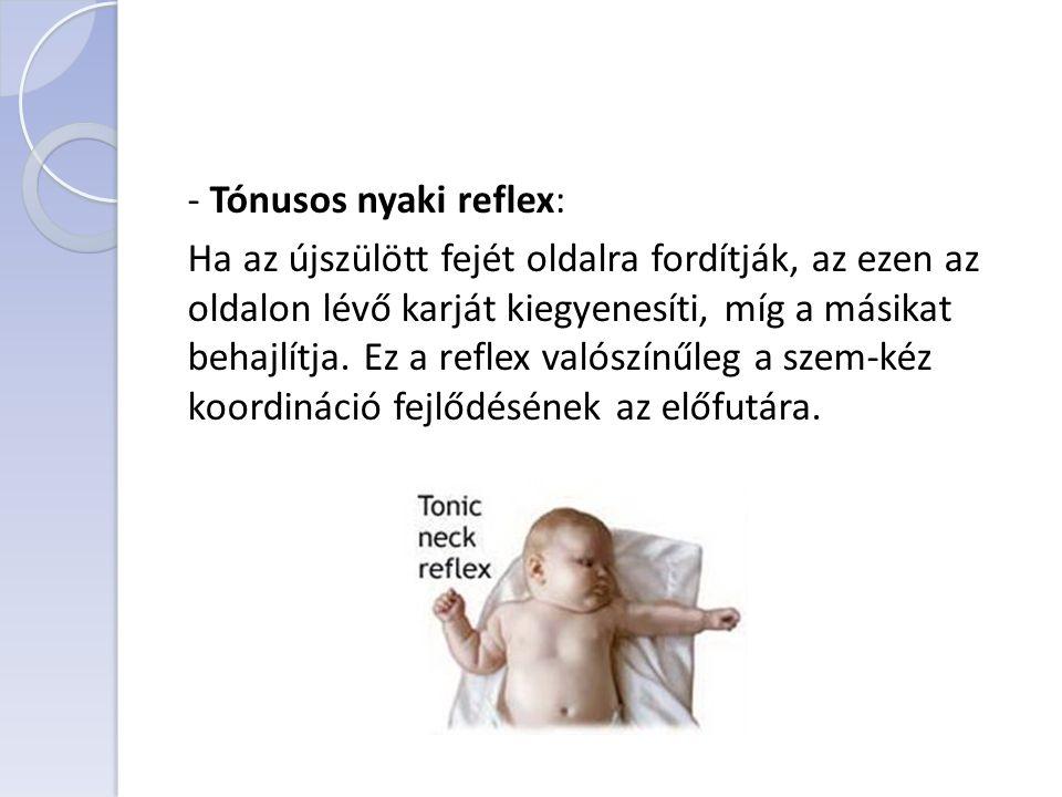 - Tónusos nyaki reflex: Ha az újszülött fejét oldalra fordítják, az ezen az oldalon lévő karját kiegyenesíti, míg a másikat behajlítja. Ez a reflex va