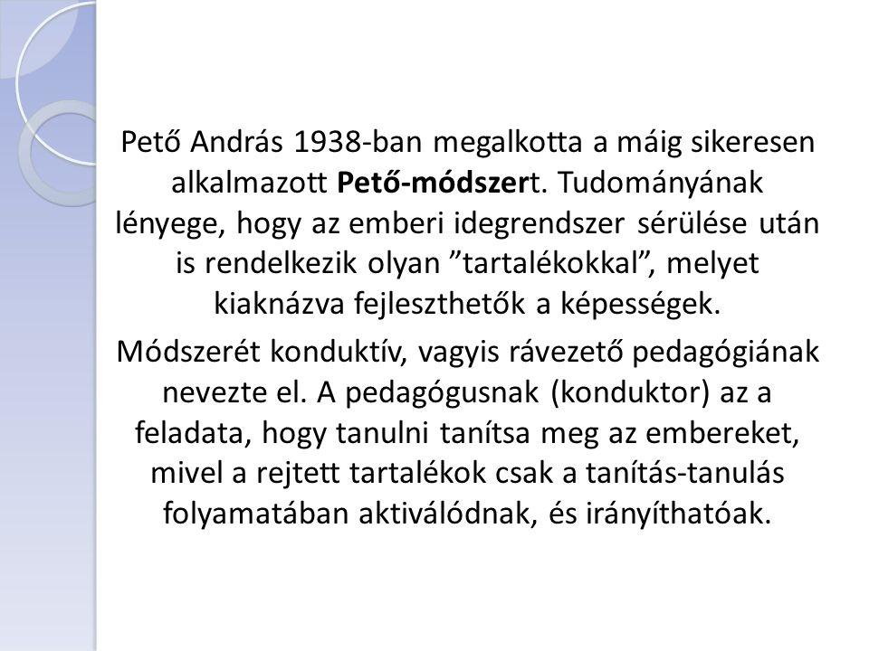 Pető András 1938-ban megalkotta a máig sikeresen alkalmazott Pető-módszert. Tudományának lényege, hogy az emberi idegrendszer sérülése után is rendelk