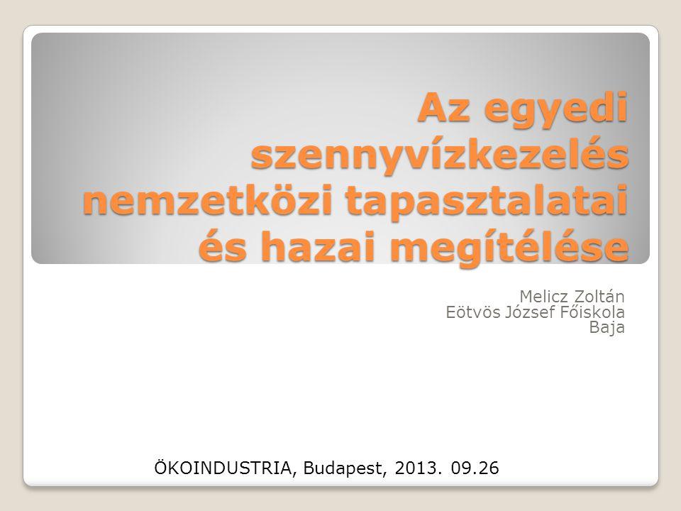 Az egyedi szennyvízkezelés nemzetközi tapasztalatai és hazai megítélése Melicz Zoltán Eötvös József Főiskola Baja ÖKOINDUSTRIA, Budapest, 2013. 09.26