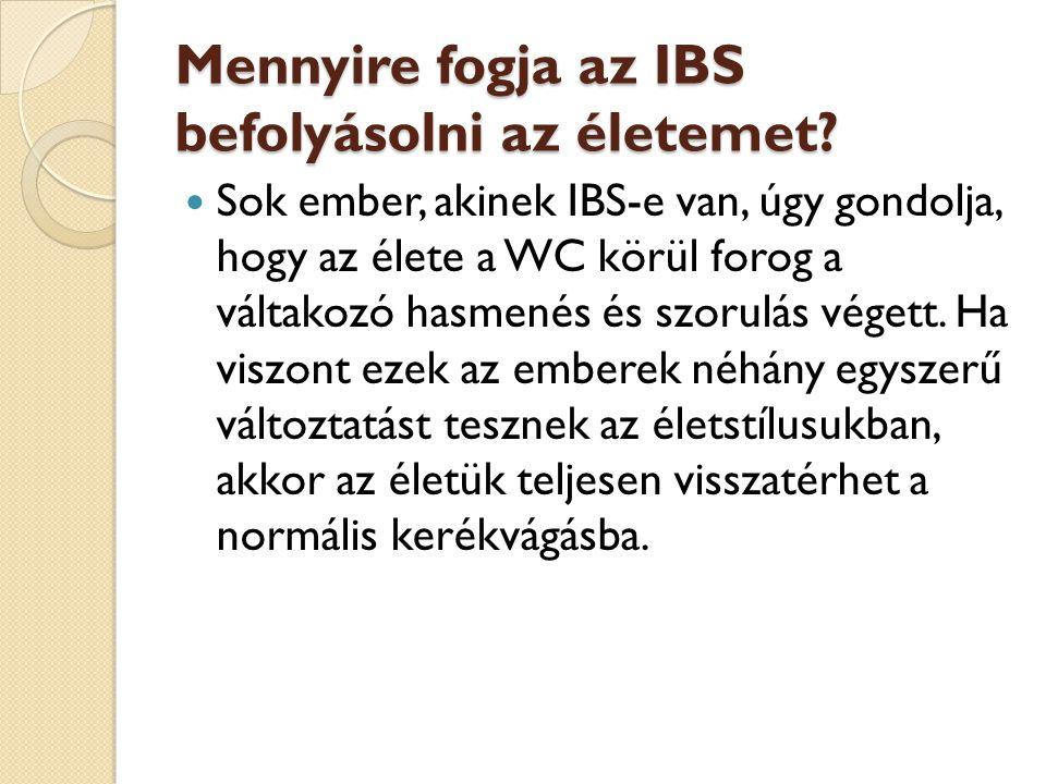 Mennyire fogja az IBS befolyásolni az életemet?  Sok ember, akinek IBS-e van, úgy gondolja, hogy az élete a WC körül forog a váltakozó hasmenés és sz