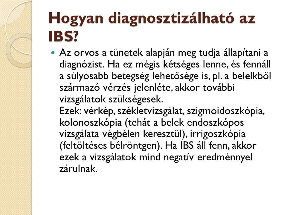 Hogyan diagnosztizálható az IBS? Hogyan diagnosztizálható az IBS?  Az orvos a tünetek alapján meg tudja állapítani a diagnózist. Ha ez mégis kétséges