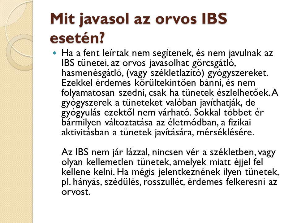 Mit javasol az orvos IBS esetén? Mit javasol az orvos IBS esetén?  Ha a fent leírtak nem segítenek, és nem javulnak az IBS tünetei, az orvos javasolh