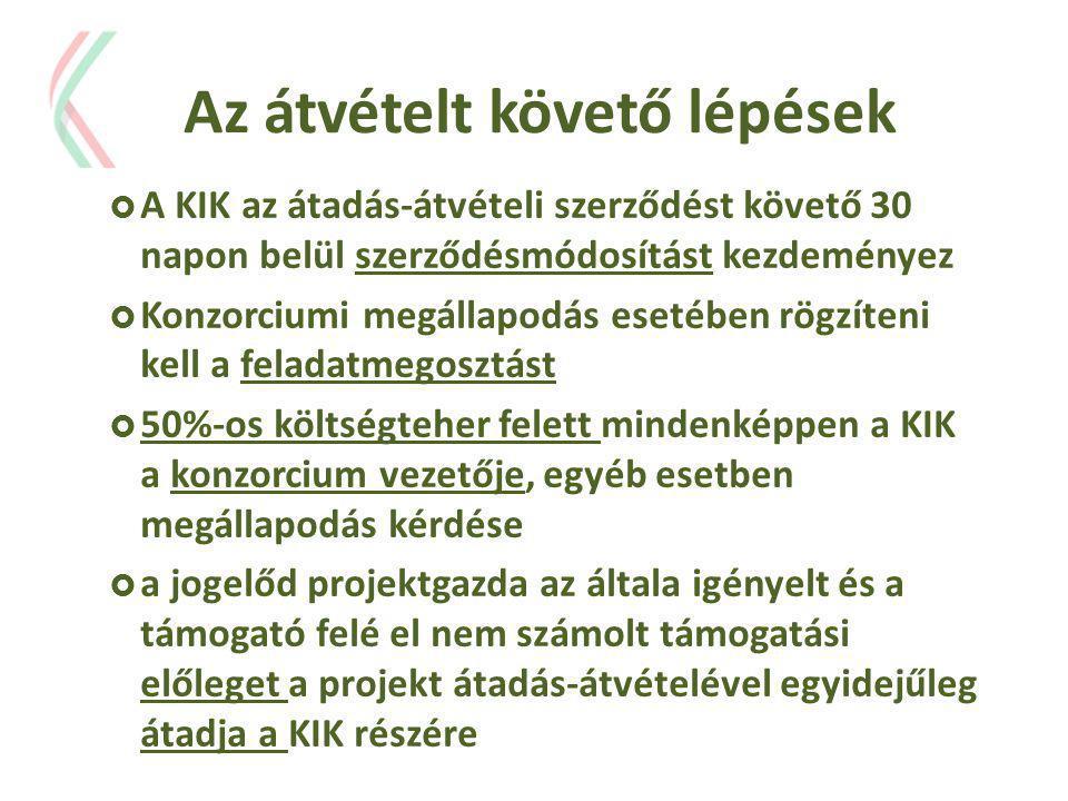 Az átvételt követő lépések  A KIK az átadás-átvételi szerződést követő 30 napon belül szerződésmódosítást kezdeményez  Konzorciumi megállapodás eset