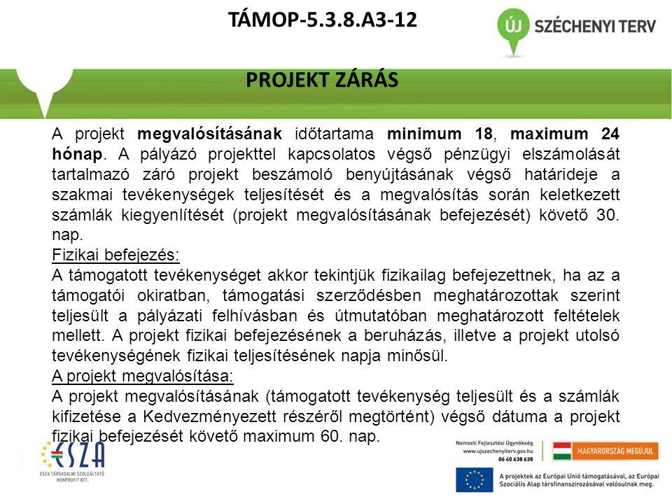 TÁMOP-5.3.8.A3-12 PROJEKT ZÁRÁS A projekt megvalósításának időtartama minimum 18, maximum 24 hónap. A pályázó projekttel kapcsolatos végső pénzügyi el