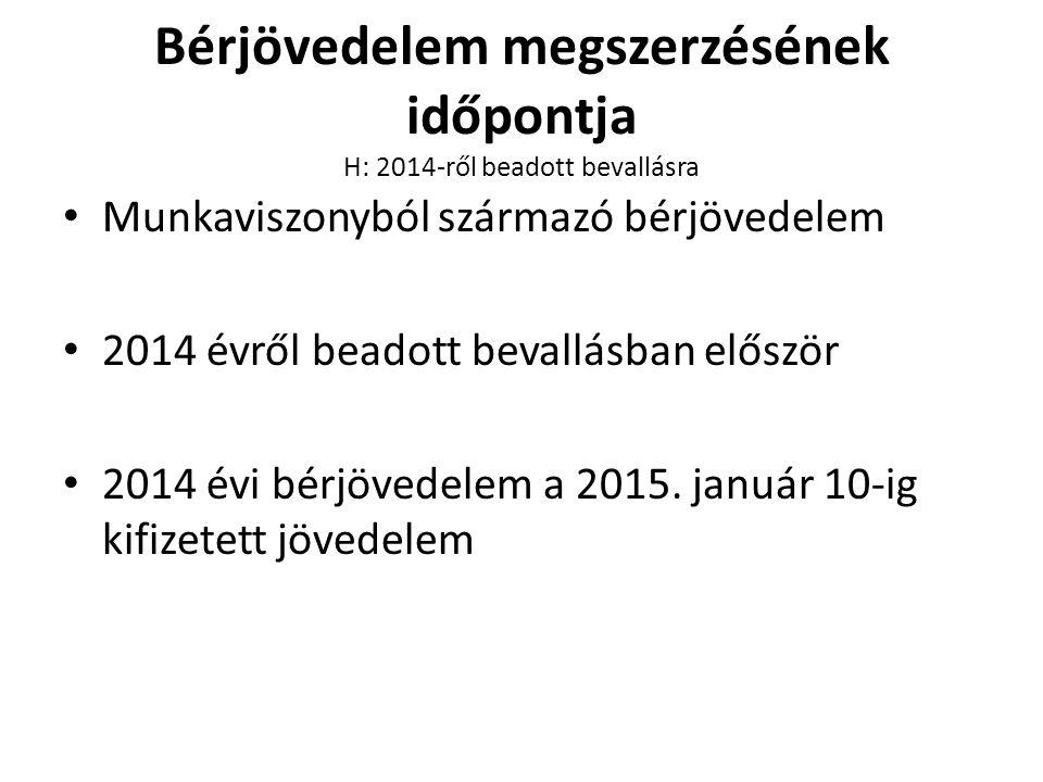 Bérjövedelem megszerzésének időpontja H: 2014-ről beadott bevallásra • Munkaviszonyból származó bérjövedelem • 2014 évről beadott bevallásban először