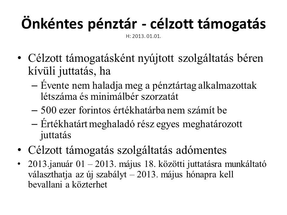 Önkéntes pénztár - célzott támogatás H: 2013. 01.01. • Célzott támogatásként nyújtott szolgáltatás béren kívüli juttatás, ha – Évente nem haladja meg