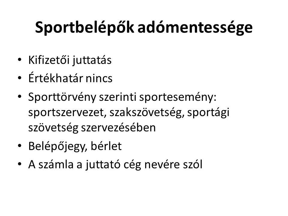 Sportbelépők adómentessége • Kifizetői juttatás • Értékhatár nincs • Sporttörvény szerinti sportesemény: sportszervezet, szakszövetség, sportági szöve