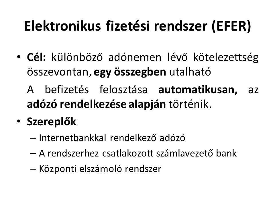 Elektronikus fizetési rendszer (EFER) • Cél: különböző adónemen lévő kötelezettség összevontan, egy összegben utalható A befizetés felosztása automati