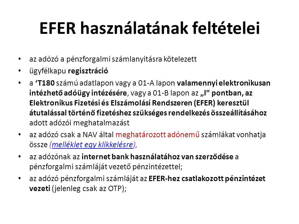 EFER használatának feltételei • az adózó a pénzforgalmi számlanyitásra kötelezett • ügyfélkapu regisztráció • a 'T180 számú adatlapon vagy a 01-A lapo
