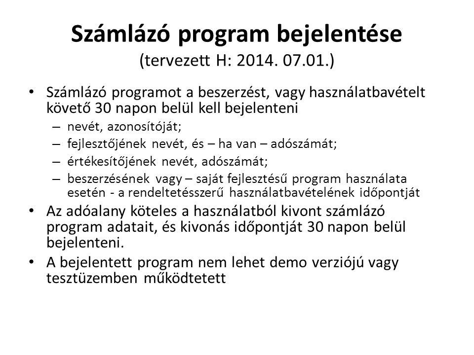 Számlázó program bejelentése (tervezett H: 2014. 07.01.) • Számlázó programot a beszerzést, vagy használatbavételt követő 30 napon belül kell bejelent
