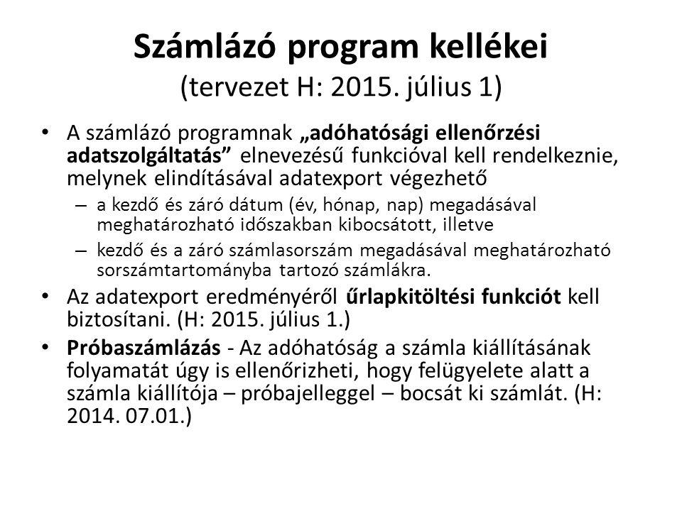 """Számlázó program kellékei (tervezet H: 2015. július 1) • A számlázó programnak """"adóhatósági ellenőrzési adatszolgáltatás"""" elnevezésű funkcióval kell r"""