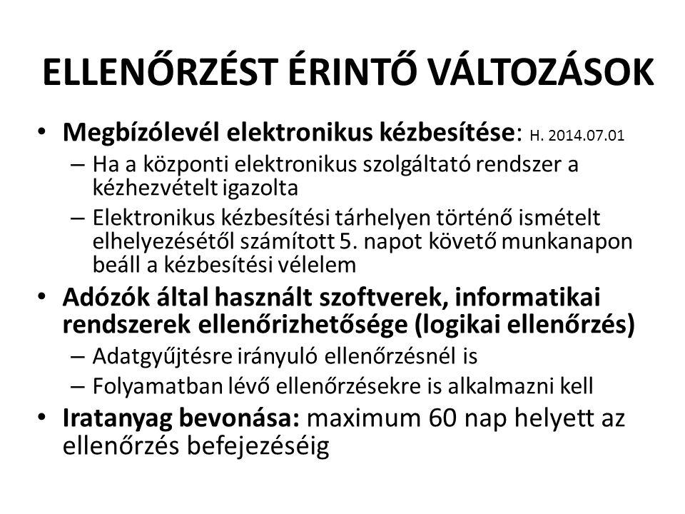 ELLENŐRZÉST ÉRINTŐ VÁLTOZÁSOK • Megbízólevél elektronikus kézbesítése: H. 2014.07.01 – Ha a központi elektronikus szolgáltató rendszer a kézhezvételt